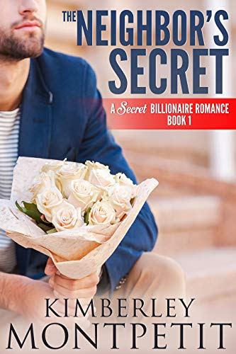 The Neighbor's Secret (A Secret Billionaire Romance Book 1) by Kimberley Montpetit