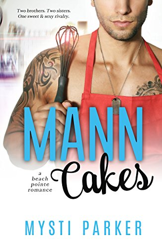 Mann Cakes (Romantic Comedy): A Beach Pointe Romance by Mysti Parker