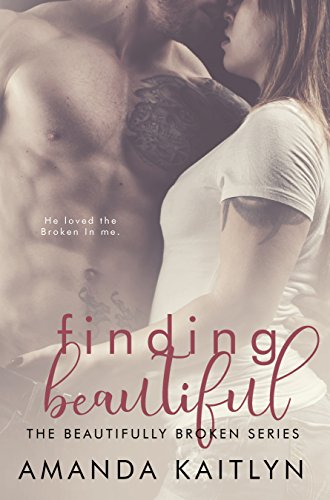 Finding Beautiful (The Beautifully Broken Book 1) by Amanda Kaitlyn