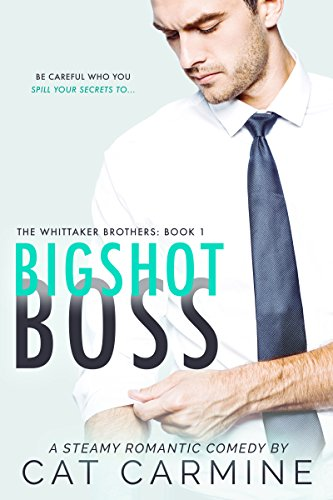 Bigshot Boss (The Whittaker Brothers Book 1) by Cat Carmine