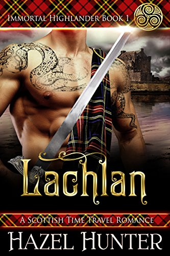 Lachlan (Immortal Highlander Book 1): A Scottish Time Travel Romance by Hazel Hunter