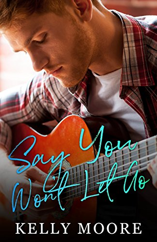 Say You Won't Let Go (Epic Love Stories Book 1) by Kelly Moore