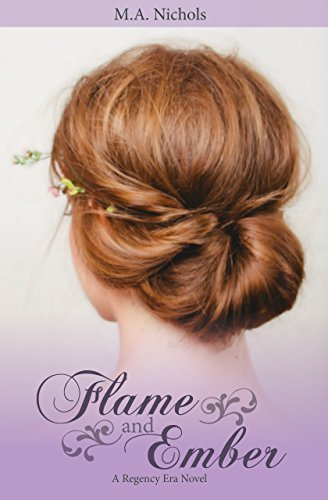 Flame and Ember (Regency Love Book 1) by M.A. Nichols