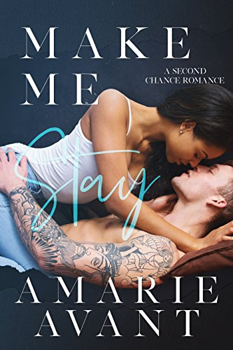Make Me Stay: A Second Chance Romance by Amarie Avant