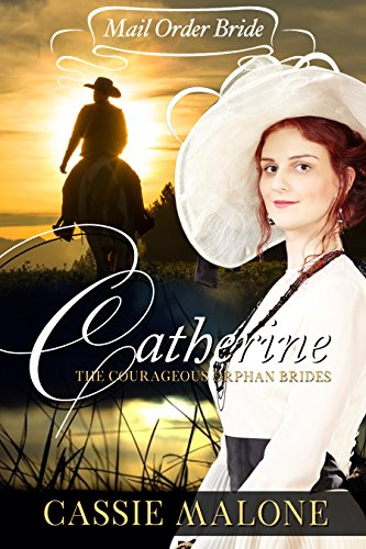Mail Order Bride: Catherine: The Courageous Orphan Brides by Cassie Malone