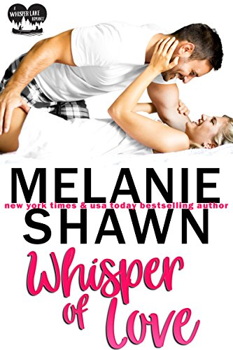 Whisper of Love (A Whisper Lake Romance Book 1) by Melanie Shawn