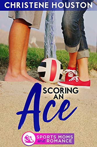 Scoring an Ace (Sports Moms and Romance) by Christene Houston