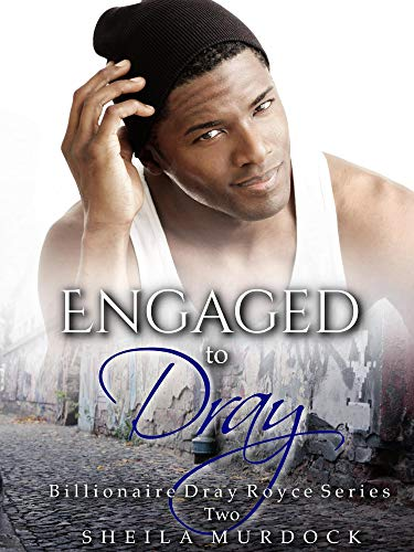 Engaged to Dray: Billionaire Dray Royce Series #2 by Sheila Murdock