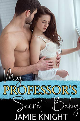 My Professor's Secret Baby by Jamie Knight