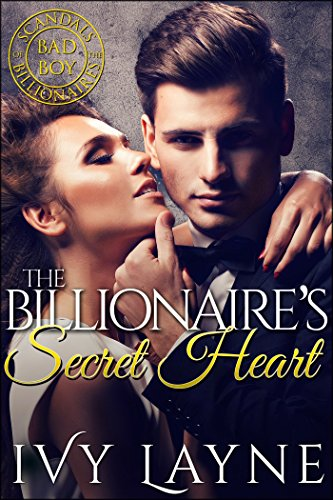 The Billionaire's Secret Heart (Scandals of the Bad Boy Billionaires Book 1) by Ivy Layne