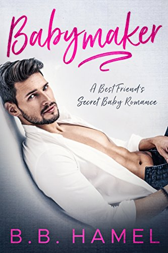 Babymaker: A Best Friend's Secret Baby Romance by B. B. Hamel