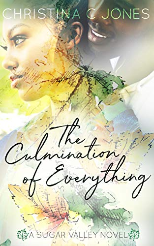 The Culmination of Everything (Sugar Valley Book 1) by Christina C. Jones