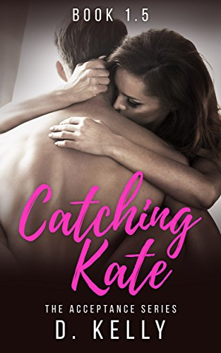 Catching Kate: The Acceptance Series by D. Kelly