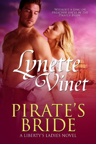 Pirate's Bride (Liberty's Ladies Book 1) by Lynette Vinet
