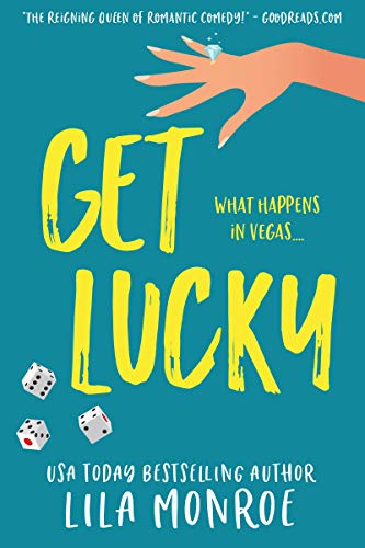 Get Lucky: A Romantic Comedy (Lucky in Love Book 1) by Lila Monroe