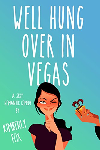 Well Hung Over in Vegas: A Standalone Romantic Comedy by Kimberly Fox
