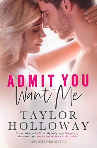 Admit You Want Me (Lone Star Lovers Book 1) by Taylor Holloway