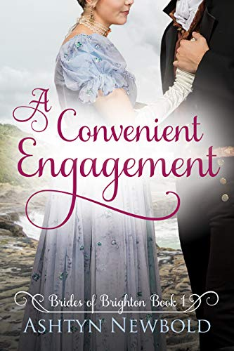 A Convenient Engagement: A Regency Romance (Brides of Brighton Book 1) by Ashtyn Newbold