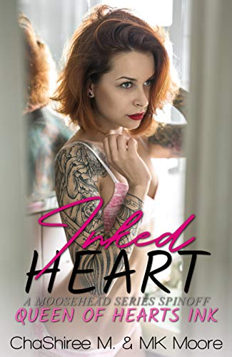 Inked Heart: A Moosehead Spinoff (Queen of Hearts Ink Book 1) by ChaShiree M
