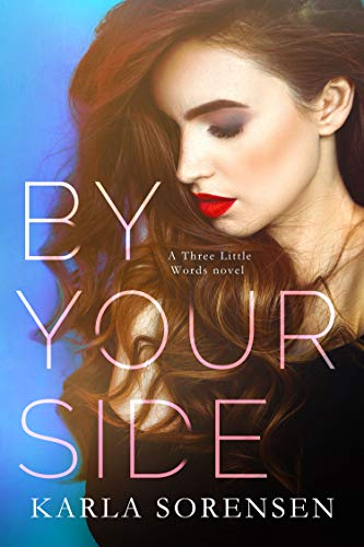 By Your Side (Three Little Words Book 1)  by Karla Sorensen