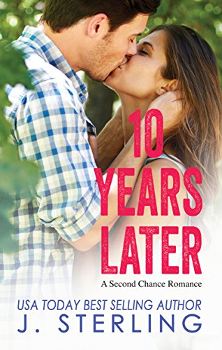 10 Years Later: A Second Chance Romance  by J. Sterling