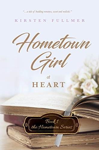 Hometown Girl at Heart (Hometown Series Book 1)  by Kirsten Fullmer
