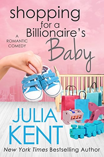 Shopping for a Billionaire's Baby  by Julia Kent