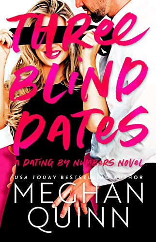 Three Blind Dates (Dating by Numbers Series Book 1)  by Meghan Quinn
