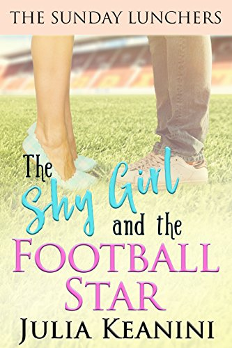 The Shy Girl and the Football Star (The Sunday Lunchers Book 1)  by Julia Keanini