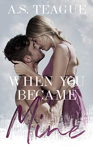 When You Became Mine by AS Teague