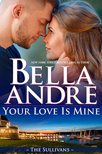 Your Love Is Mine (Maine Sullivans 1) (The Sullivans Book 19) by Bella Andre