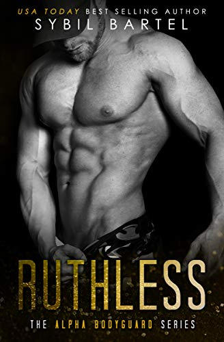 Ruthless (The Alpha Bodyguard Series)  by Sybil Bartel