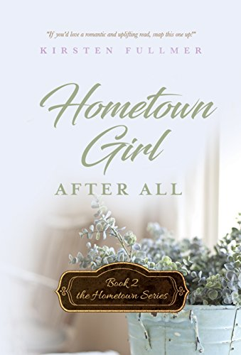 Hometown Girl After All by Kirsten Fullmer