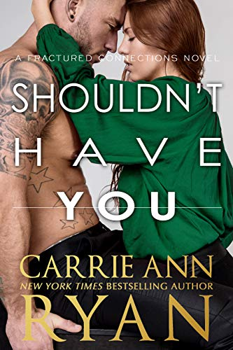 Shouldn't Have You (Fractured Connections Book 2)  by Carrie Ann Ryan