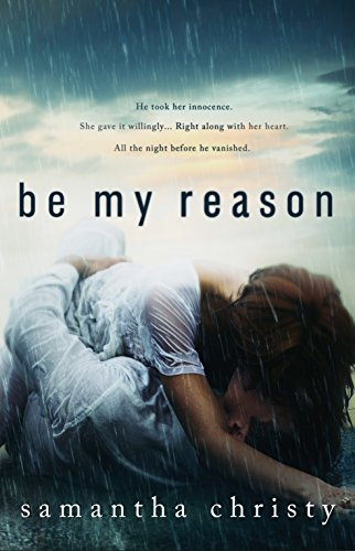 Be My Reason  by Samantha Christy