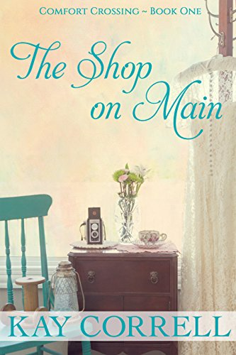 The Shop on Main (Comfort Crossing Book 1)  by Kay Correll