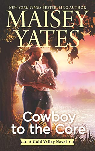 Cowboy to the Core (A Gold Valley Novel)  by Maisey Yates