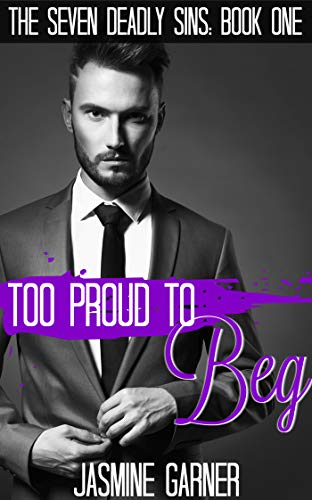 Too Proud to Beg by Jasmine Garner