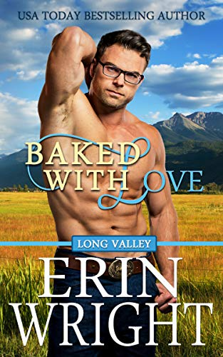 Baked with Love: A Western Romance Novel (Long Valley Romance Book 9)  by Erin Wright
