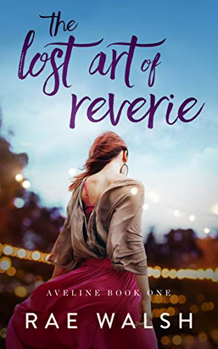 The Lost Art of Reverie: (Aveline Book 1)  by Rae Walsh