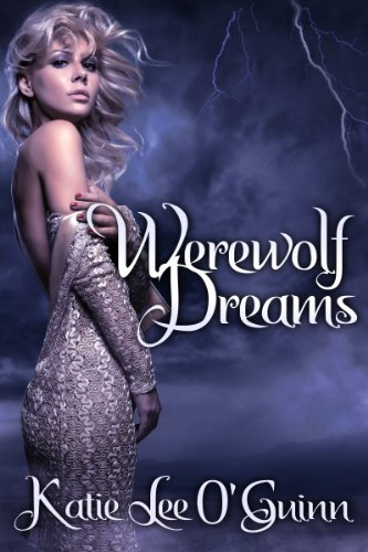 Werewolf Dreams: Book 1 in the Taming the Wolf Series  by Katie Lee O'Guinn