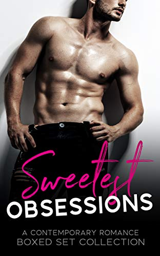 Sweetest Obsessions: A Contemporary Romance Boxed Set Collection  by Multiple Authors