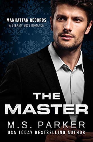 The Master: Steamy Boss Romance (Manhattan Records Book 3)  by M. S. Parker