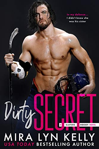DIRTY SECRET: A Slayers Hockey Novel  by Mira Lyn Kelly