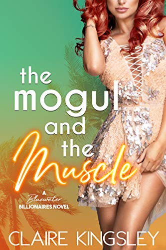 The Mogul and the Muscle: A Bluewater Billionaires Romantic Comedy  by Claire Kingsley