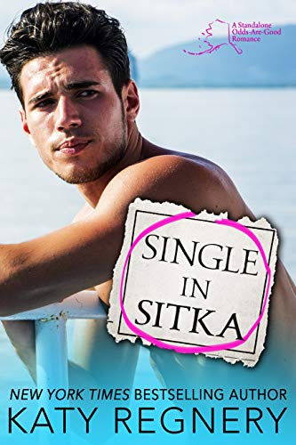 Single in Sitka (An Odds-Are-Good Standalone Romance Book 1)  by Katy Regnery