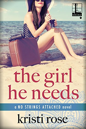 The Girl He Needs (No Strings Attached Book 2)                                                 by Kristi Rose