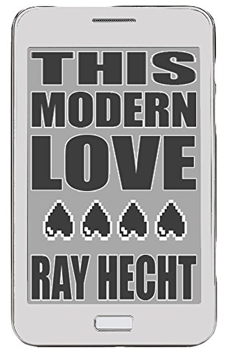 THIS MODERN LOVE: a novel                                                 by Ray Hecht
