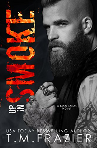 Up in Smoke: A King Series Novel                                                 by T.M. Frazier
