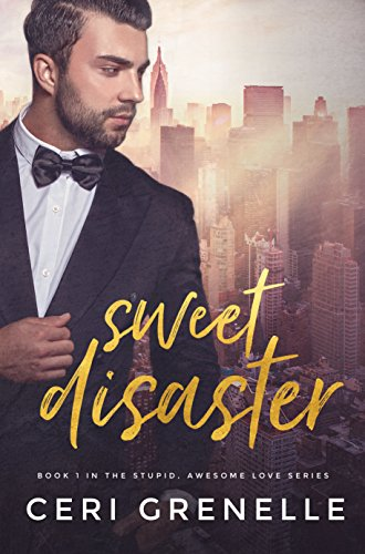 Sweet Disaster (Stupid Awesome Love Book 1)                                                 by Ceri Grenelle